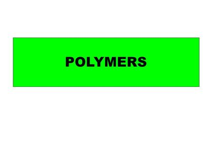 POLYMERS. Addition polymers Condensation polymers.