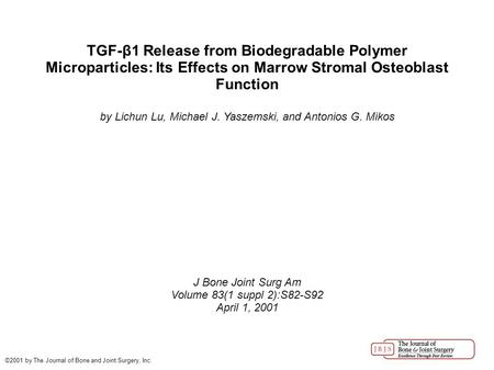 TGF-β1 Release from Biodegradable Polymer Microparticles: Its Effects on Marrow Stromal Osteoblast Function by Lichun Lu, Michael J. Yaszemski, and Antonios.