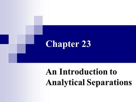 Chapter 23 An Introduction to Analytical Separations.