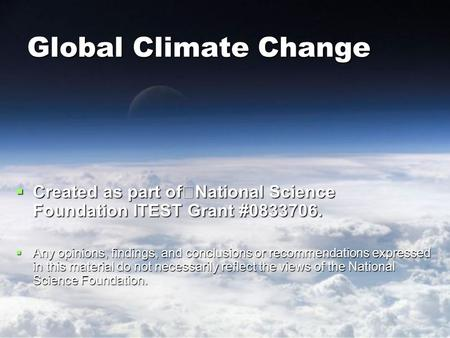 Global Climate Change  Created as part of National Science Foundation ITEST Grant #0833706.  Any opinions, findings, and conclusions or recommendations.