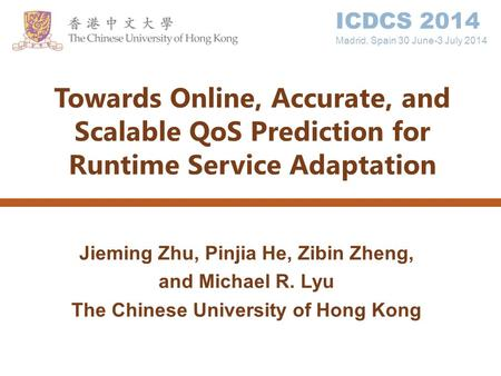 Towards Online, Accurate, and Scalable QoS Prediction for Runtime Service Adaptation Jieming Zhu, Pinjia He, Zibin Zheng, and Michael R. Lyu The Chinese.
