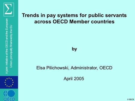© OECD A joint initiative of the OECD and the European Union, principally financed by the EU Trends in pay systems for public servants across OECD Member.