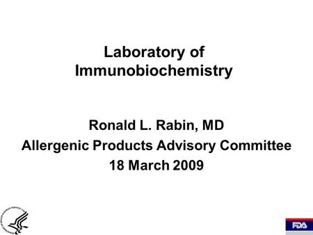 Laboratory of Immunobiochemistry Ronald L. Rabin, MD Allergenic Products Advisory Committee 18 March 2009.