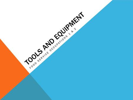 TOOLS AND EQUIPMENT FOOD SERVICE OCCUPATIONS 1 & 2.