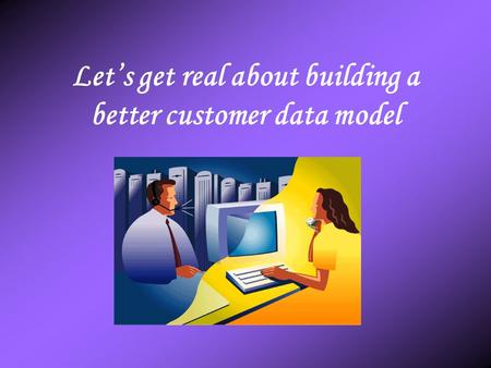 Let's get real about building a better customer data model.
