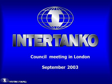 Council meeting in London September 2003. A few reflections on the future… Lars Carlsson, Chairman of Intertanko.