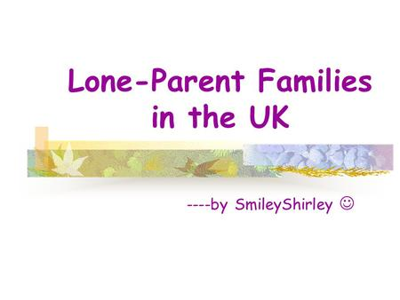 Lone-Parent Families in the UK ----by SmileyShirley.