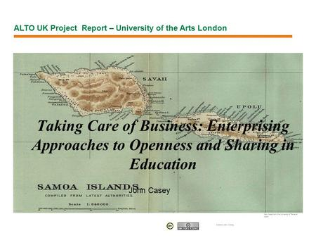 Taking Care of Business: Enterprising Approaches to Openness and Sharing in Education Map Image from the University of Texas at Austin Authors John Casey,