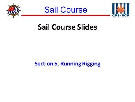 Sail Course ® Sail Course Slides Section 6, Running Rigging.