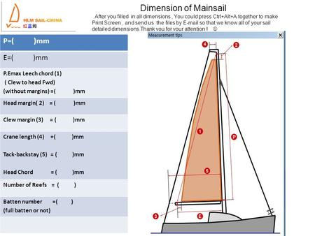 Dimension of Mainsail After you filled in all dimensions, You could press Ctrl+Alt+A together to make Print Screen, and send us the files by E-mail so.
