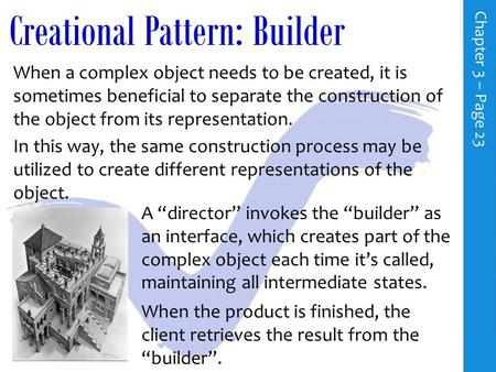 Creational Pattern: Builder When a complex object needs to be created, it is sometimes beneficial to separate the construction of the object from its.