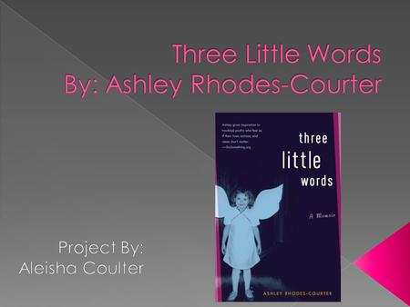  Three Little Words is basically about a girl named Ashley and her brother named Luke they were living with their mom and stepdad until the tables turned.