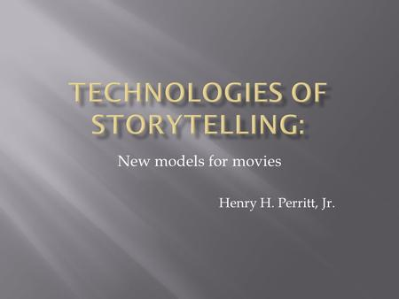 New models for movies Henry H. Perritt, Jr..  Faster processors  Increased storage capacity  Expanding network bandwidth.