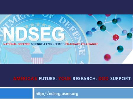 AMERICA'S FUTURE. YOUR RESEARCH. DOD SUPPORT.