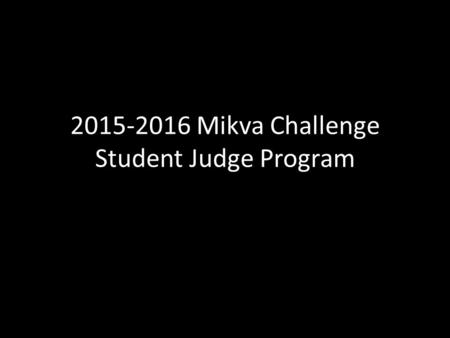 2015-2016 Mikva Challenge Student Judge Program. Agenda Student Judge Qualifications Responsibilities Mandatory Training Day Working Election Day Online.