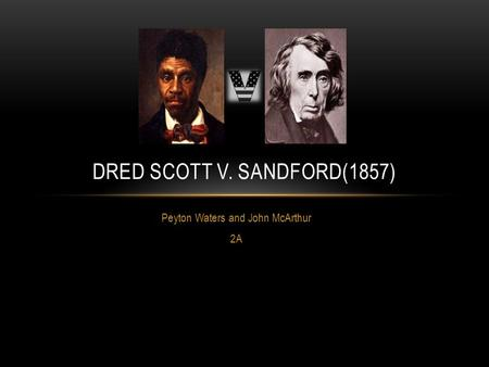Peyton Waters and John McArthur 2A DRED SCOTT V. SANDFORD(1857)