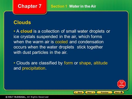 Chapter 7 Clouds A cloud is a collection of small water droplets or ice crystals suspended in the air, which forms when the warm air is cooled and condensation.