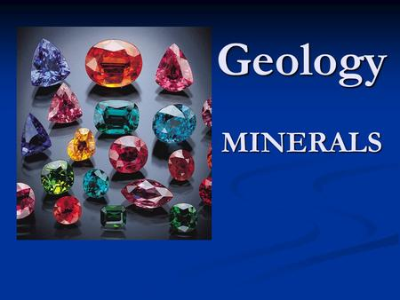 Geology MINERALS. What is a Mineral? Does it occur naturally? Is it inorganic? Does it have a crystal structure? Is it made up of the same element (s)
