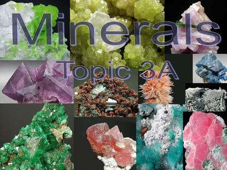 What is a Mineral?  Naturally-formed solid substance with a crystal structure Pyromorphite.