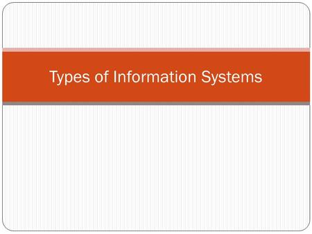Types of Information Systems. 2 Major Types of Systems Executive Support Systems (ESS)Executive Support Systems (ESS) Decision Support Systems (DSS)Decision.