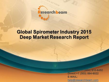 Global Spirometer Industry 2015 Deep Market Research Report Toll Free: +1 (800) 910-6452 Direct:+1 (503) 894-6022