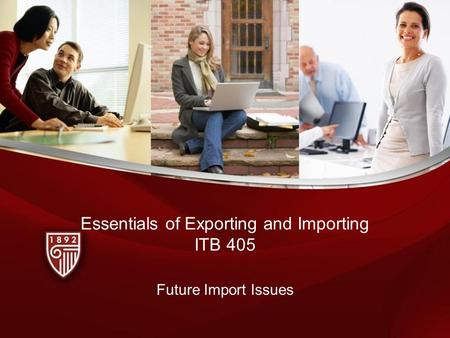 Essentials of Exporting and Importing ITB 405 Future Import Issues.