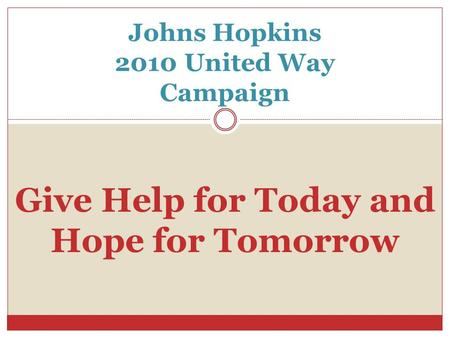 Johns Hopkins 2010 United Way Campaign Give Help for Today and Hope for Tomorrow.
