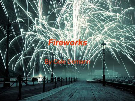 Fireworks By Cole Domann. The invention of Gunpowder. Invented accidentally by Chinese cook. First firework probably a closed bamboo tube with gunpowder.