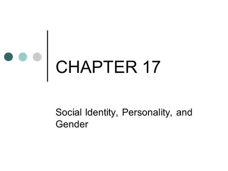CHAPTER 17 Social Identity, Personality, and Gender.