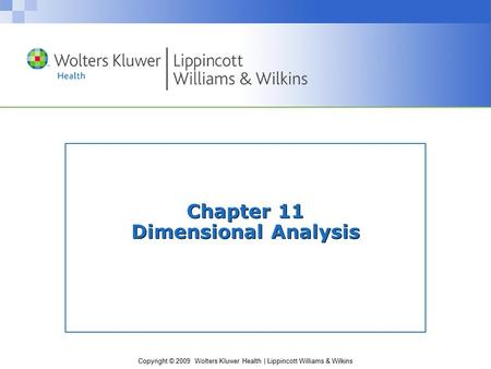 Copyright © 2009 Wolters Kluwer Health | Lippincott Williams & Wilkins Chapter 11 Dimensional Analysis.