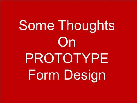 Some Thoughts On PROTOTYPE Form Design. You may place prompt over or to the left of the data-entry field; select one and be consistent. Name Tom PromptResponse.