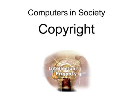 Computers in Society Copyright. Homework There will be one last homework – it will be in the wiki soon. Find an IP or free speech related court case whose.