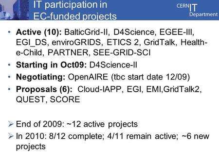 IT participation in EC-funded projects Active (10): BalticGrid-II, D4Science, EGEE-III, EGI_DS, enviroGRIDS, ETICS 2, GridTalk, Health- e-Child, PARTNER,