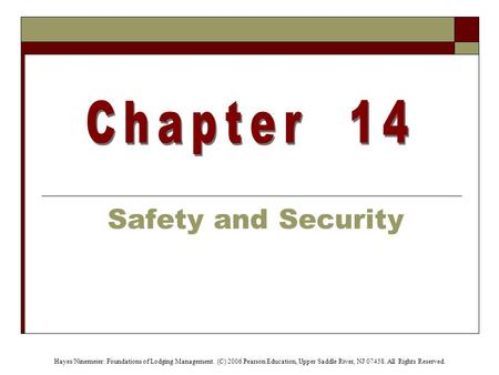 Hayes/Ninemeier: Foundations of Lodging Management. (C) 2006 Pearson Education, Upper Saddle River, NJ 07458. All Rights Reserved. Safety and Security.