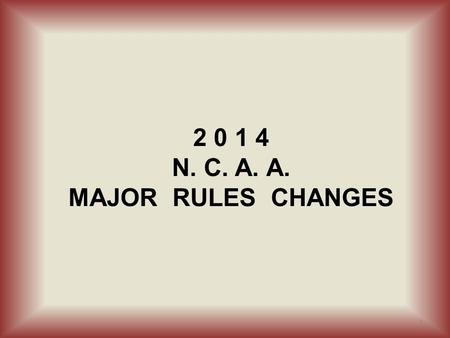 2 0 1 4 N. C. A. A. MAJOR RULES CHANGES 1. Rules 1.19 and 13.2 TYPES OF EJECTIONS ADMINISTRATIVE – Given for Rule Violations regarding Equipment, Lineup.