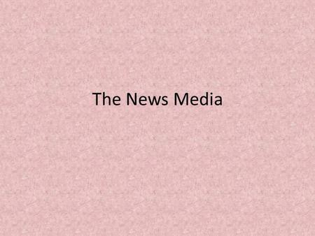 The News Media. Roots of News Media Mass media – entire array of organizations which collect and disseminate info to the public. News media – provide.