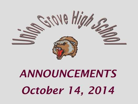 ANNOUNCEMENTS October 14, 2014. The Chorus Department of UGHS Fall Concert—2014 Today Oct 14 7:30pm Henry County PAC The Concert is free and everyone.
