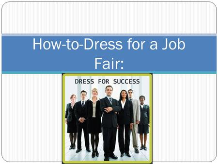 How-to-Dress for a Job Fair:. Job Fair Dress Tips: Your appearance expresses motivation and professionalism; it creates respect for yourself Dress up.