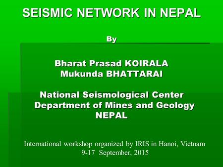 SEISMIC NETWORK <strong>IN</strong> <strong>NEPAL</strong> By Bharat Prasad KOIRALA Mukunda BHATTARAI National Seismological Center Department of Mines and Geology <strong>NEPAL</strong> International workshop.