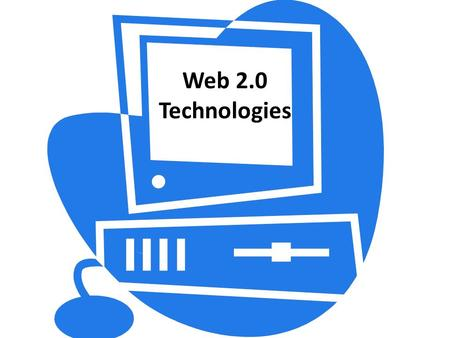 Web 2.0 Technologies. The basics of Web 2.0  The term was introduced just a few years ago, Web 2.0 has become something of a cliché, it has no real.