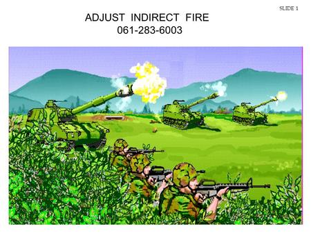 IMO, TRAINING COMMAND1 ADJUST INDIRECT FIRE 061-283-6003 SLIDE 1.