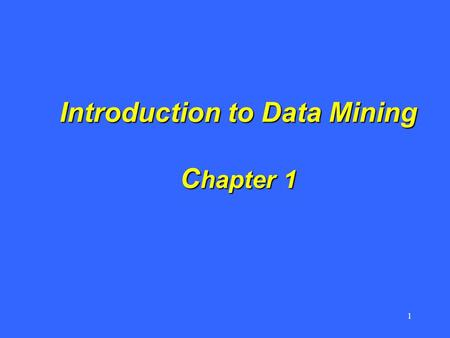 1 Introduction to Data Mining C hapter 1. 2 Chapter 1 Outline Chapter 1 Outline – Background –Information is Power –Knowledge is Power –Data Mining.