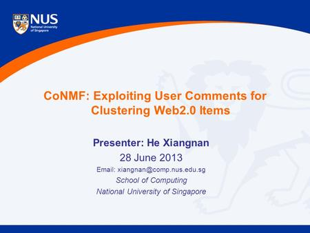 CoNMF: Exploiting User Comments for Clustering Web2.0 Items Presenter: He Xiangnan 28 June 2013   School of Computing National.