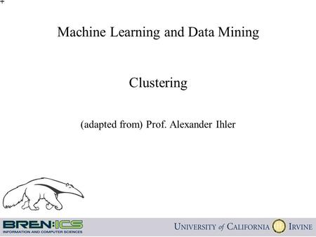 Machine Learning and Data Mining Clustering (adapted from) Prof. Alexander Ihler TexPoint fonts used in EMF. Read the TexPoint manual before you delete.