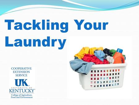 Tackling Your Laundry. Better living is possible through safe laundry practices.