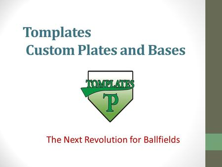 Tomplates Custom Plates and Bases The Next Revolution for Ballfields.
