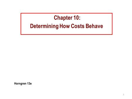 Chapter 10: Determining How Costs Behave 1 Horngren 13e.