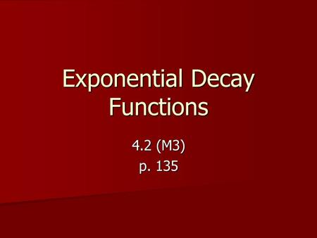 Exponential Decay Functions 4.2 (M3) p. 135. Warm-Up Evaluate the expression without using a calculator. ANSWER –1 ANSWER 27 1. 1 3 –3 2.– 2 5 0 ANSWER.