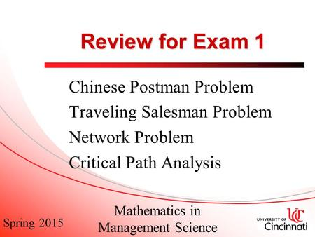 Spring 2015 Mathematics in Management Science Review for Exam 1 Chinese Postman Problem Traveling Salesman Problem Network Problem Critical Path Analysis.