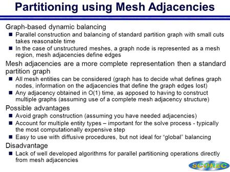 Partitioning using Mesh Adjacencies  Graph-based dynamic balancing Parallel construction and balancing of standard partition graph with small cuts takes.